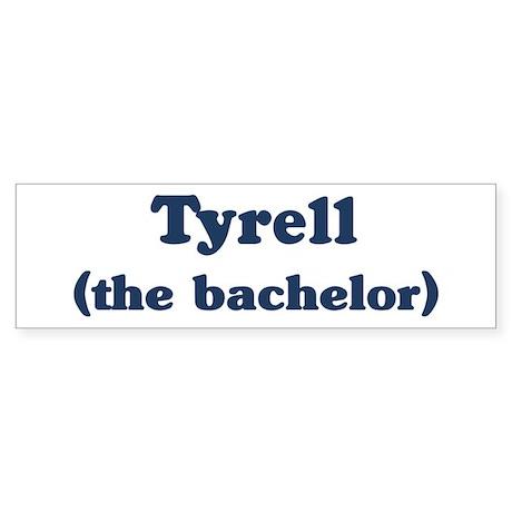 Tyrell the bachelor Bumper Sticker
