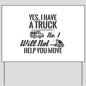Yes, I Have A Truck. No, I Will Not Help Yard Sign