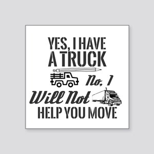 Yes, I Have A Truck. No, I Will Not Help Y Sticker