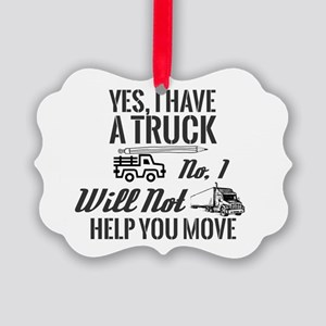 Yes, I Have A Truck. No, I Will N Picture Ornament