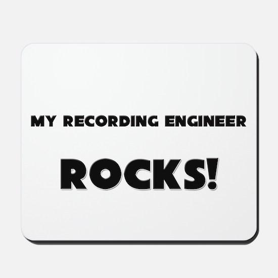 MY Recording Engineer ROCKS! Mousepad