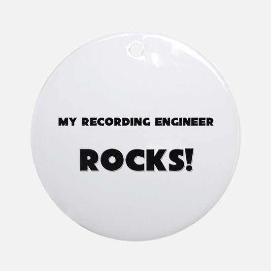 MY Recording Engineer ROCKS! Ornament (Round)