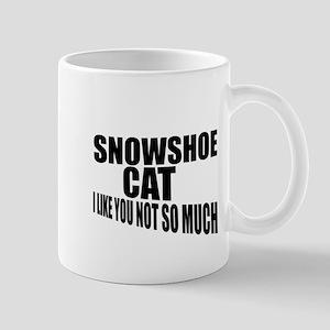 Snowshoe Cat I Like You Not So M 11 oz Ceramic Mug