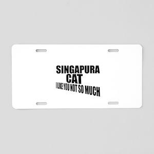 Singapura Cat I Like You No Aluminum License Plate
