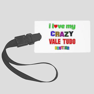 I Love My Crazy Vale Tudo Brothe Large Luggage Tag