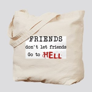Friends don't let friends go to Hell Tote Bag