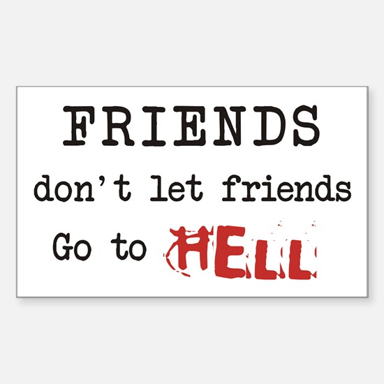 Friends don't let friends go to Hell Decal