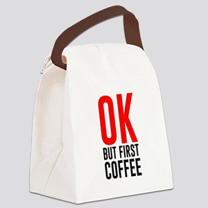 ok but first coffee Canvas Lunch Bag