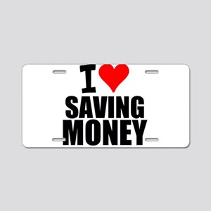 I Love Saving Money Aluminum License Plate