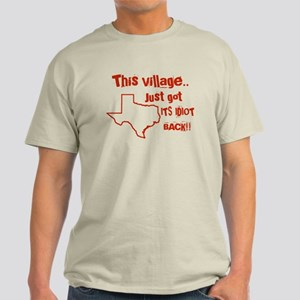 This Village just got its idiot back Light T-Shirt