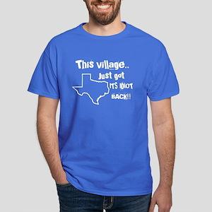 This Village just got its idiot back Dark T-Shirt