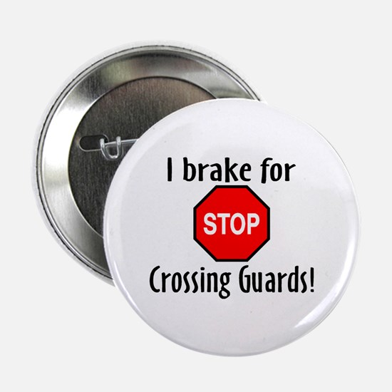 "I Brake For Crossing Guards 2.25"" Button"