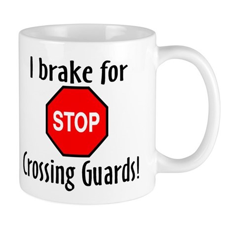 I Brake For Crossing Guards Mug