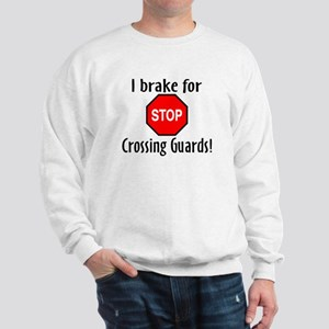 I Brake For Crossing Guards Sweatshirt