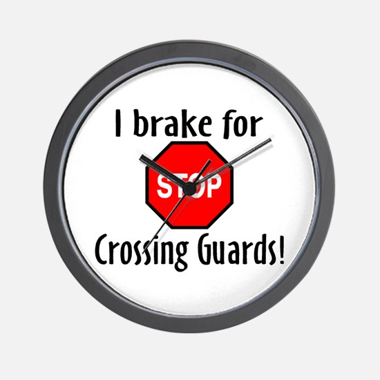 I Brake For Crossing Guards Wall Clock