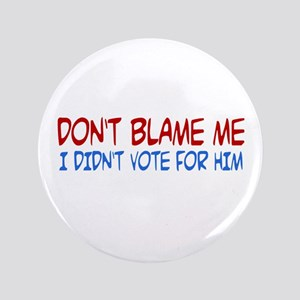 """I Didn't Vote for Him 3.5"""" Button"""
