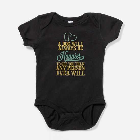 A Dog Will Always Be Happier T Shirt Body Suit