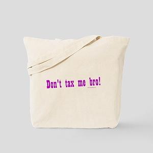 Don't Tax Me Bro Tote Bag