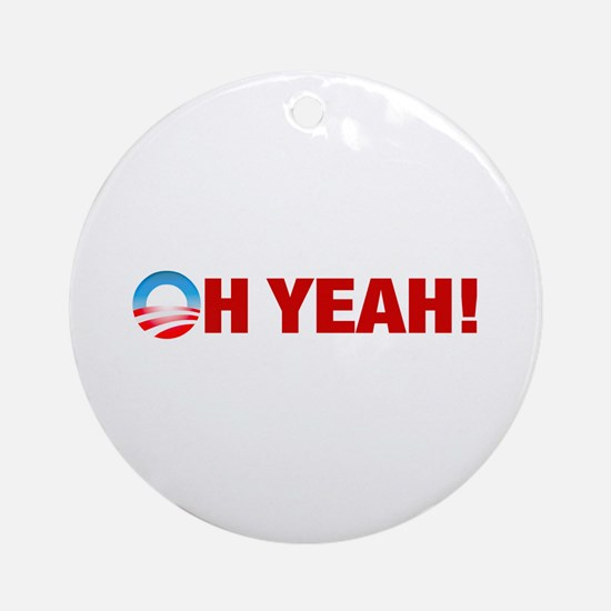 Obama Wins Oh Yeah! Ornament (Round)