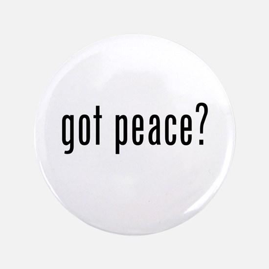 "got peace? 3.5"" Button"