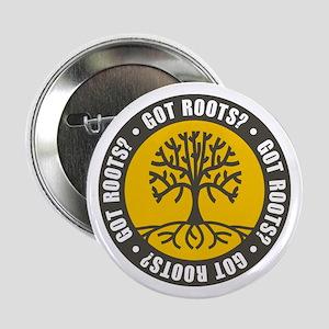 """Got Roots? 2.25"""" Button"""