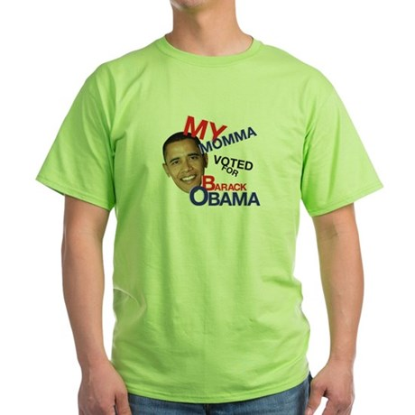 MY MOMMA VOTED FOR BARACK OBAMA Green T-Shirt