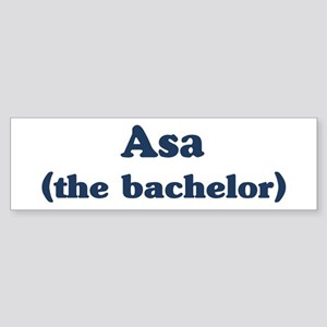 Asa the bachelor Bumper Sticker