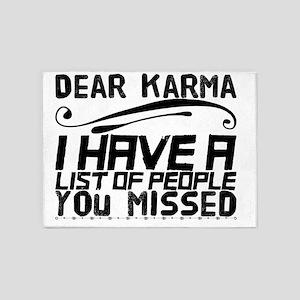 Dear karma. I have a list of people 5'x7'Area Rug