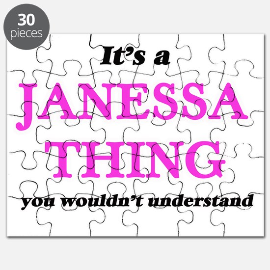 It's a Janessa thing, you wouldn't Puzzle