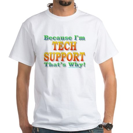 Because I'm Tech Support White T-Shirt