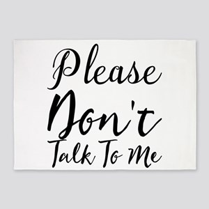 Please Don't Talk To Me 5'x7'Area Rug