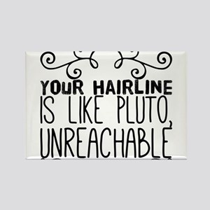 Your hairline is like Pluto, unreachable. Magnets
