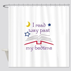 Read Past Bedtime Shower Curtain