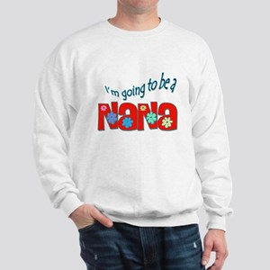 I'm going to be a Nana Sweatshirt