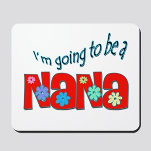 I'm going to be a Nana Mousepad