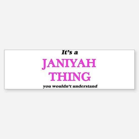 It's a Janiyah thing, you would Bumper Bumper Bumper Sticker