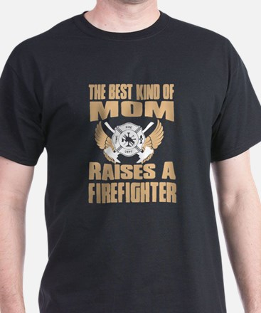 The Best Kind Of Mom Raise A firefighter T T-Shirt