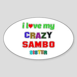 I Love My Crazy Sambo Sister Sticker (Oval)