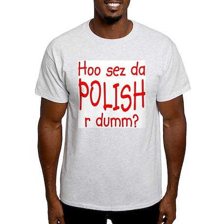 Hoo sez da Polish r dumm Ash Grey T-Shirt