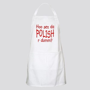 Hoo sez da Polish r dumm BBQ Apron