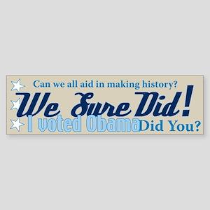 We Sure Did! Bumper Sticker