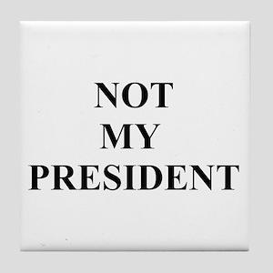 Not My President Tile Coaster