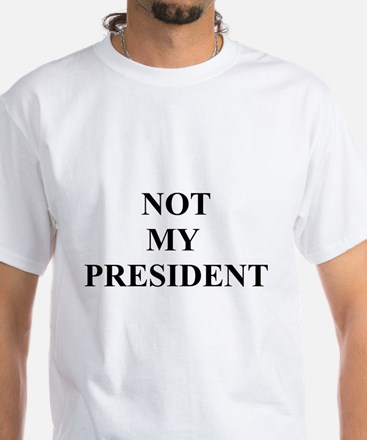 Not My President White T-Shirt