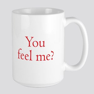You Feel Me? Large Ceramic Mug Mugs