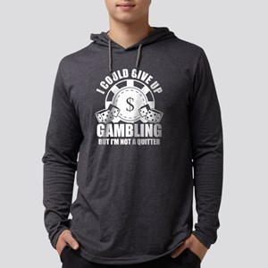 I Could Give Up Gambling But I Long Sleeve T-Shirt