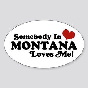 Somebody in Montana Loves Me Oval Sticker