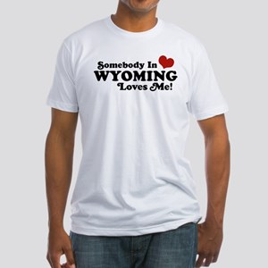 Somebody in Wyoming Loves Me Fitted T-Shirt