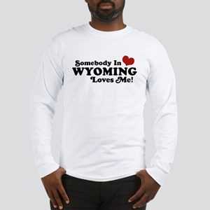 Somebody in Wyoming Loves Me Long Sleeve T-Shirt