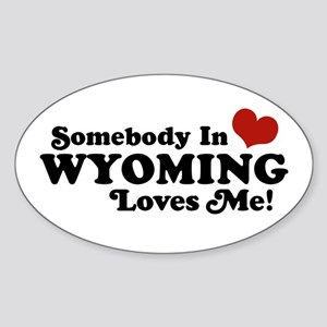 Somebody in Wyoming Loves Me Oval Sticker