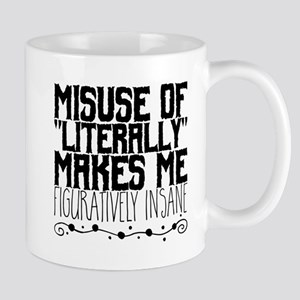 "Misuse Of ""Literally"" Makes Me Figuratively I Mugs"